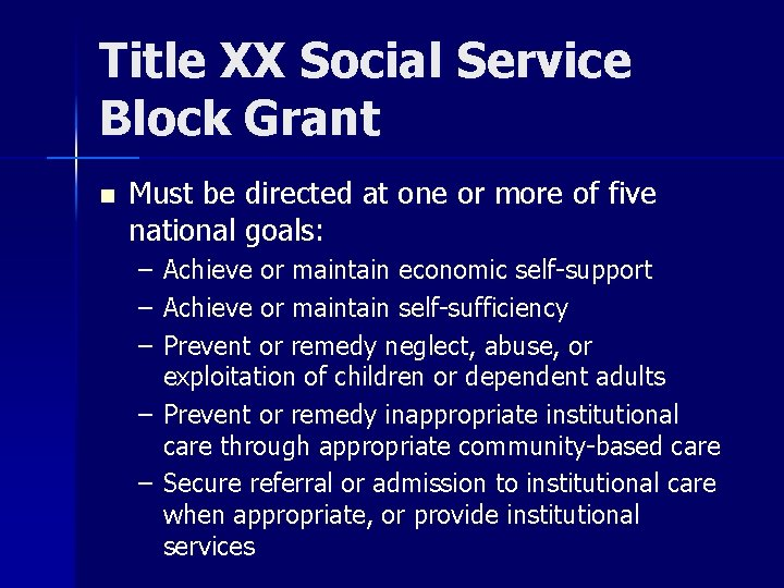 Title XX Social Service Block Grant n Must be directed at one or more