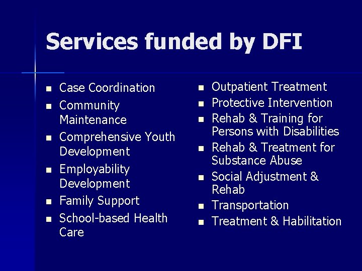 Services funded by DFI n n n Case Coordination Community Maintenance Comprehensive Youth Development