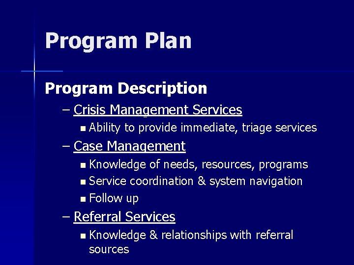 Program Plan Program Description – Crisis Management Services n Ability to provide immediate, triage
