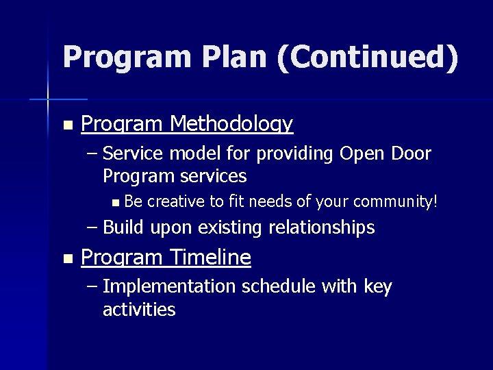 Program Plan (Continued) n Program Methodology – Service model for providing Open Door Program