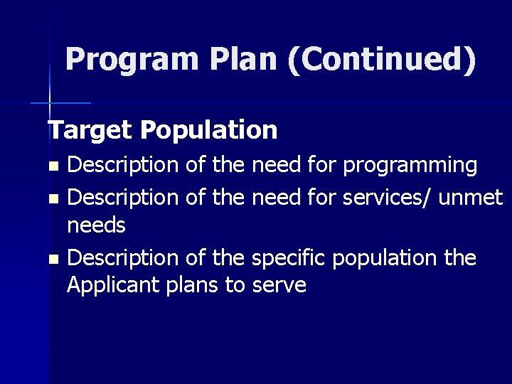 Program Plan (Continued) Target Population Description of the need for programming n Description of