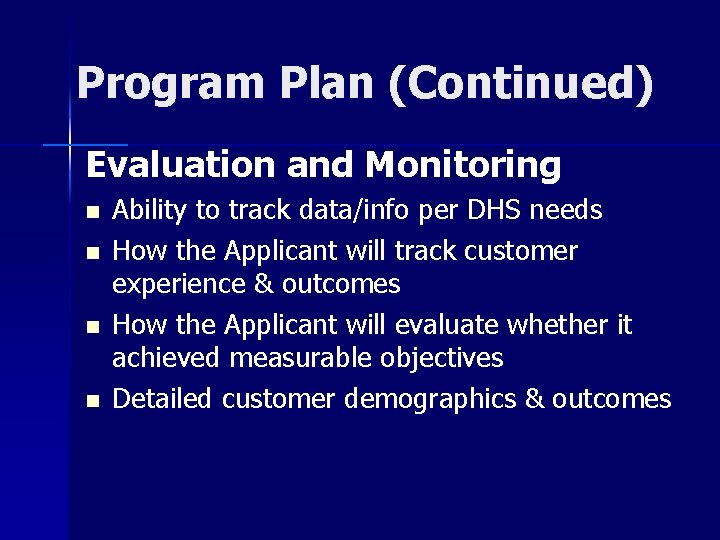 Program Plan (Continued) Evaluation and Monitoring n n Ability to track data/info per DHS