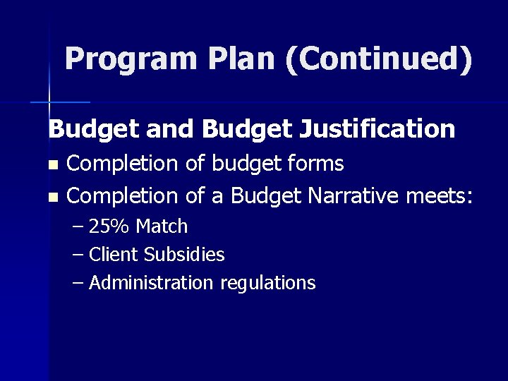 Program Plan (Continued) Budget and Budget Justification Completion of budget forms n Completion of