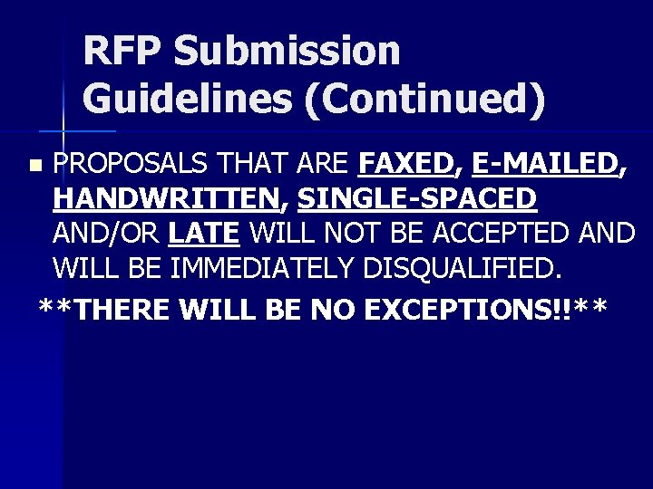 RFP Submission Guidelines (Continued) PROPOSALS THAT ARE FAXED, E-MAILED, HANDWRITTEN, SINGLE-SPACED AND/OR LATE WILL