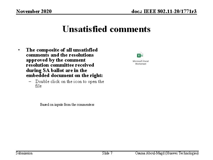 November 2020 doc. : IEEE 802. 11 -20/1771 r 3 Unsatisfied comments • The