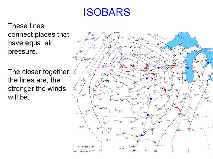 ISOBARS These lines connect places that have equal air pressure. The closer together the