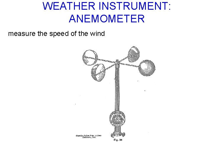 WEATHER INSTRUMENT: ANEMOMETER measure the speed of the wind