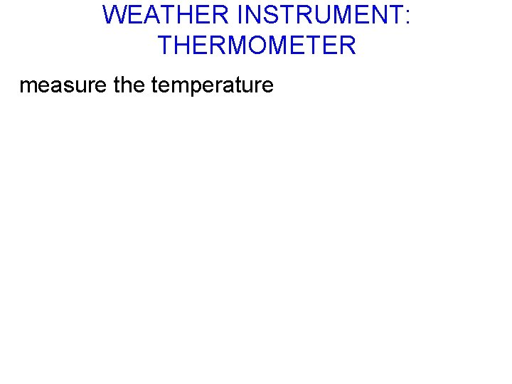 WEATHER INSTRUMENT: THERMOMETER measure the temperature