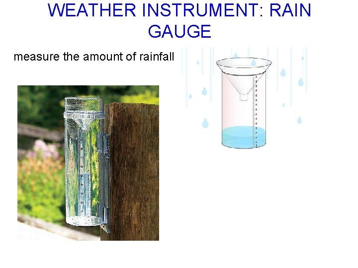 WEATHER INSTRUMENT: RAIN GAUGE measure the amount of rainfall