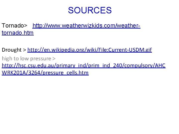 SOURCES Tornado> http: //www. weatherwizkids. com/weathertornado. htm Drought > http: //en. wikipedia. org/wiki/File: Current-USDM.