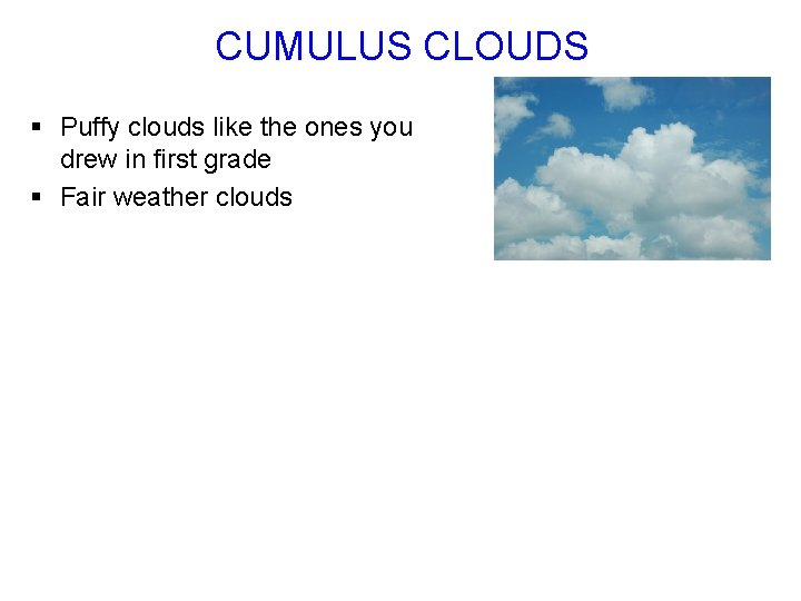 CUMULUS CLOUDS § Puffy clouds like the ones you drew in first grade §