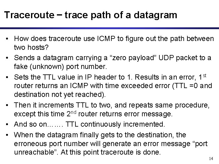 Traceroute – trace path of a datagram • How does traceroute use ICMP to