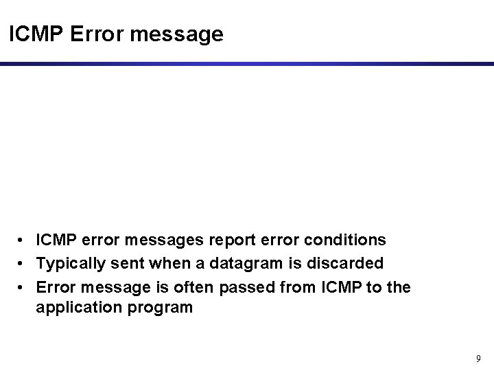 ICMP Error message • ICMP error messages report error conditions • Typically sent when