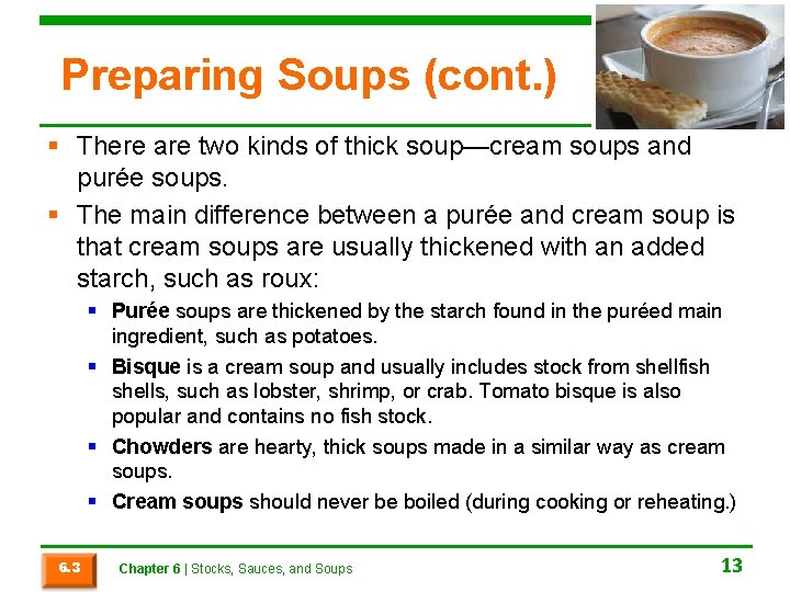 Preparing Soups (cont. ) § There are two kinds of thick soup—cream soups and
