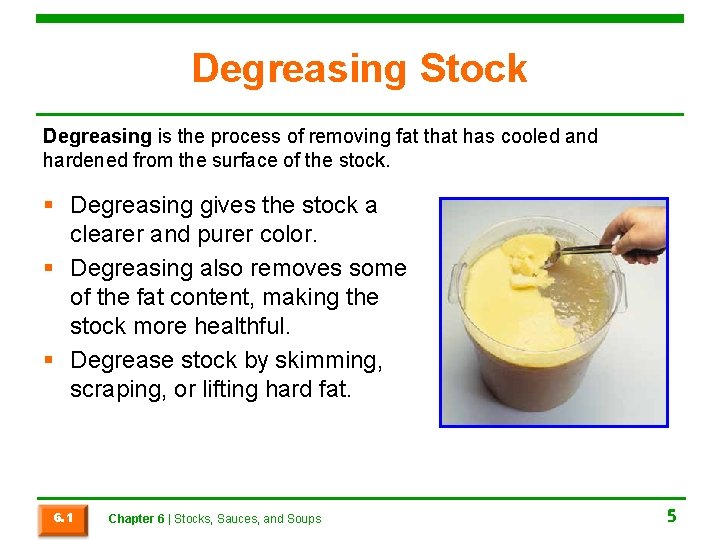 Degreasing Stock Degreasing is the process of removing fat that has cooled and hardened