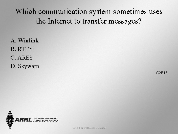 Which communication system sometimes uses the Internet to transfer messages? A. Winlink B. RTTY