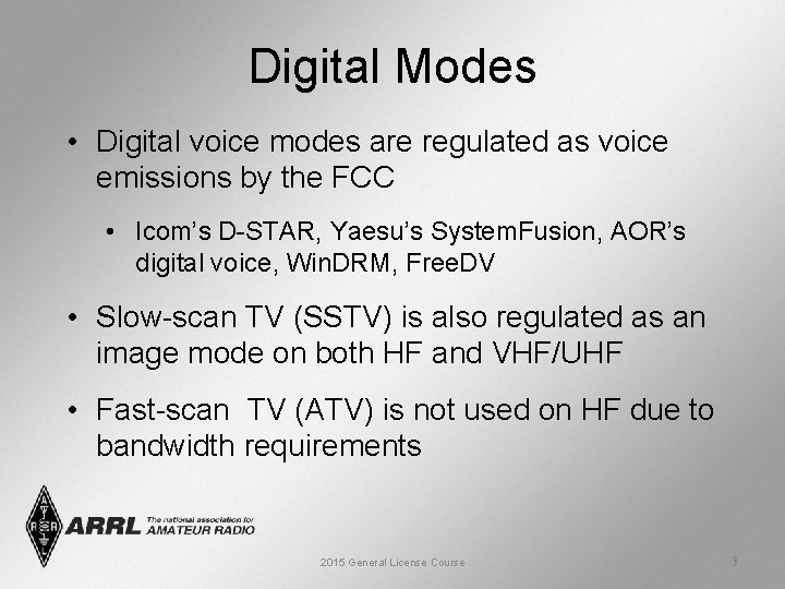 Digital Modes • Digital voice modes are regulated as voice emissions by the FCC