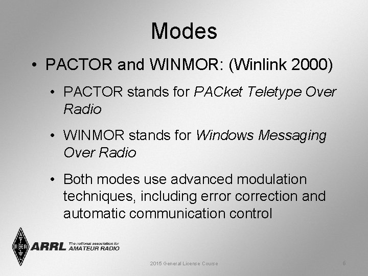 Modes • PACTOR and WINMOR: (Winlink 2000) • PACTOR stands for PACket Teletype Over