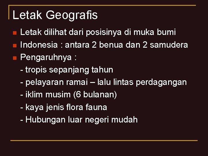 Letak Geografis n n n Letak dilihat dari posisinya di muka bumi Indonesia :