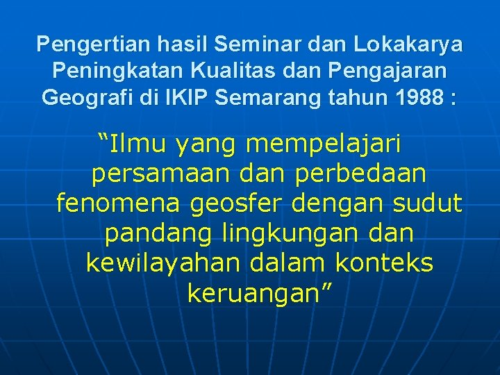 Pengertian hasil Seminar dan Lokakarya Peningkatan Kualitas dan Pengajaran Geografi di IKIP Semarang tahun