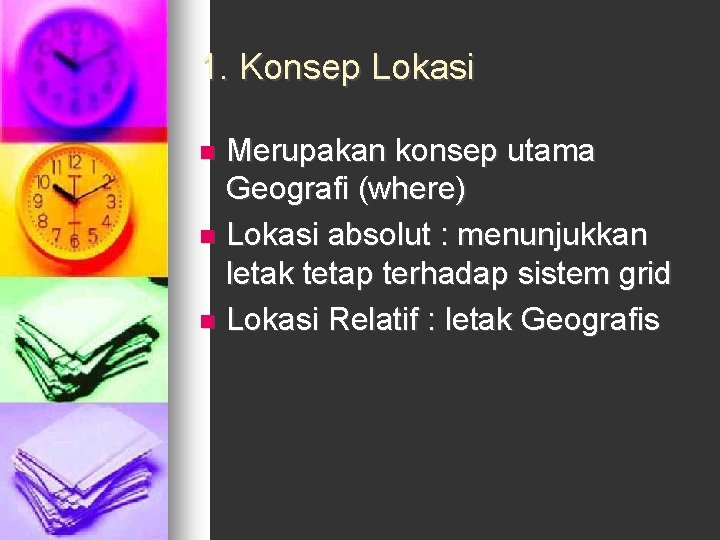 1. Konsep Lokasi Merupakan konsep utama Geografi (where) n Lokasi absolut : menunjukkan letak