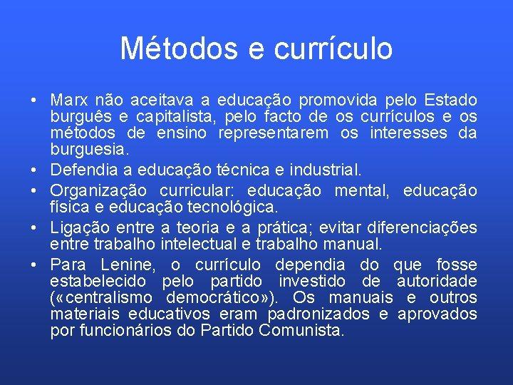 Métodos e currículo • Marx não aceitava a educação promovida pelo Estado burguês e