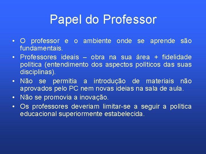 Papel do Professor • O professor e o ambiente onde se aprende são fundamentais.