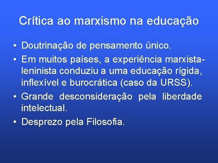 Crítica ao marxismo na educação • Doutrinação de pensamento único. • Em muitos países,