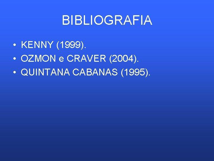 BIBLIOGRAFIA • KENNY (1999). • OZMON e CRAVER (2004). • QUINTANA CABANAS (1995).