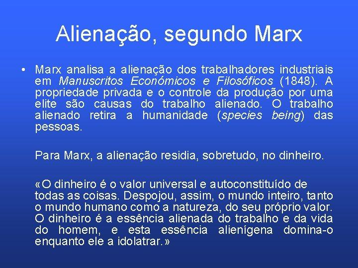 Alienação, segundo Marx • Marx analisa a alienação dos trabalhadores industriais em Manuscritos Económicos