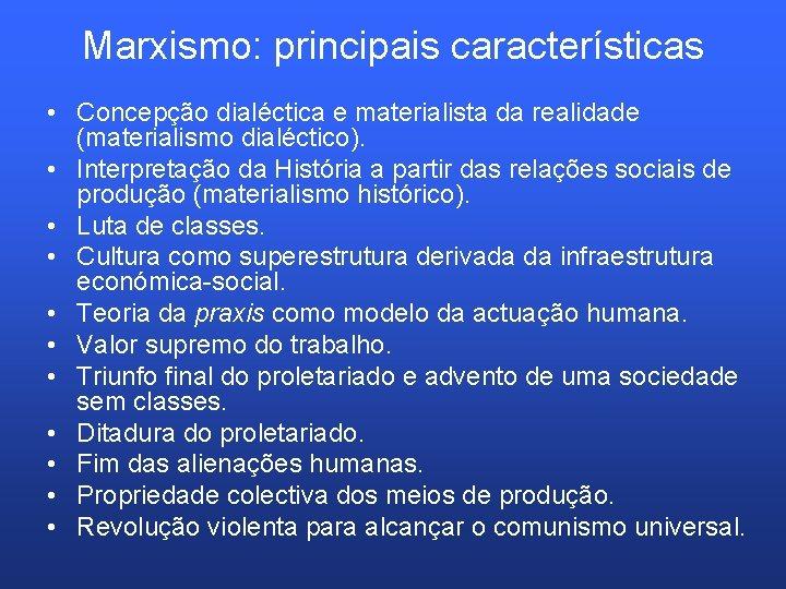 Marxismo: principais características • Concepção dialéctica e materialista da realidade (materialismo dialéctico). • Interpretação