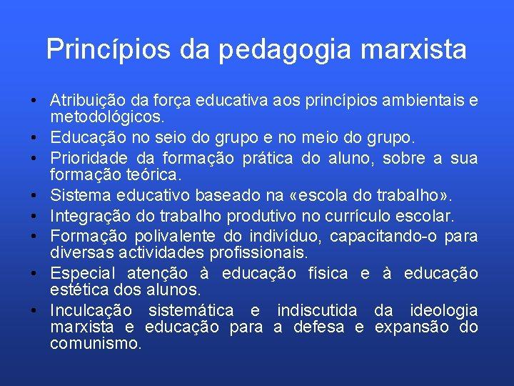 Princípios da pedagogia marxista • Atribuição da força educativa aos princípios ambientais e metodológicos.
