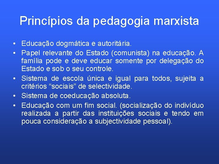 Princípios da pedagogia marxista • Educação dogmática e autoritária. • Papel relevante do Estado