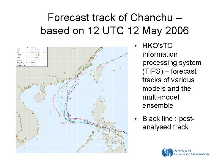 Forecast track of Chanchu – based on 12 UTC 12 May 2006 • HKO's.