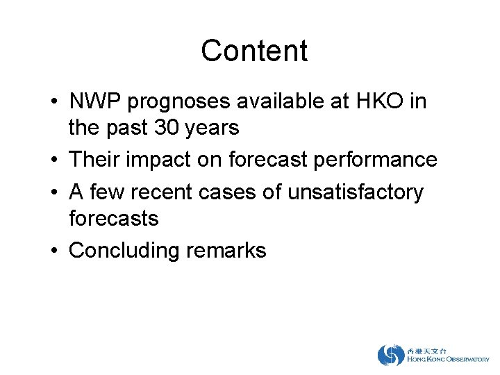 Content • NWP prognoses available at HKO in the past 30 years • Their
