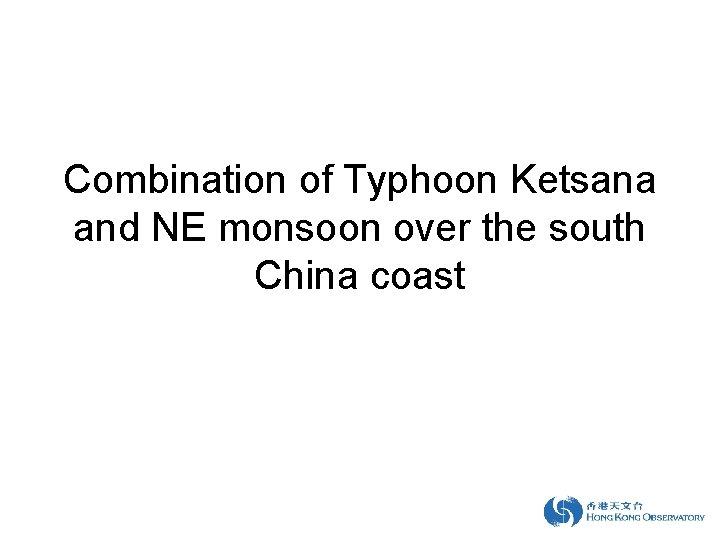 Combination of Typhoon Ketsana and NE monsoon over the south China coast