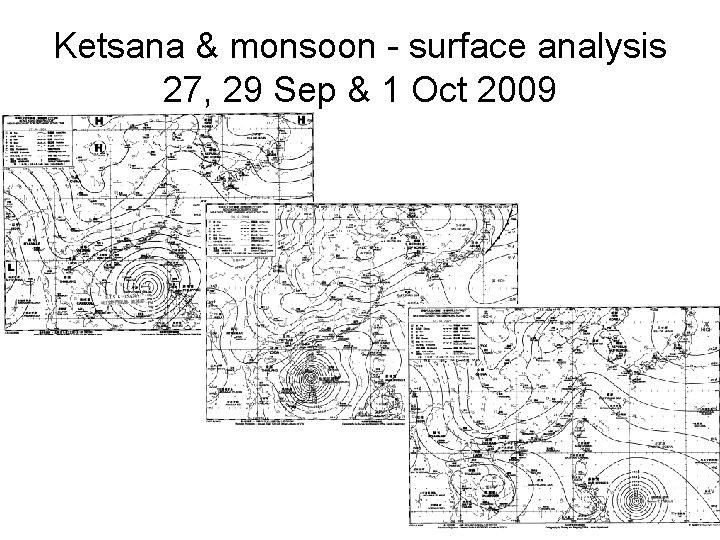Ketsana & monsoon - surface analysis 27, 29 Sep & 1 Oct 2009