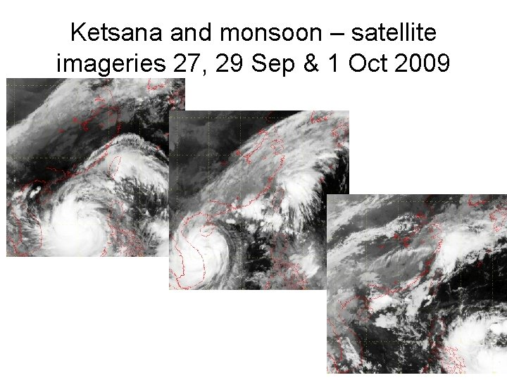 Ketsana and monsoon – satellite imageries 27, 29 Sep & 1 Oct 2009