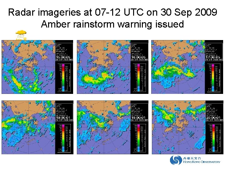 Radar imageries at 07 -12 UTC on 30 Sep 2009 Amber rainstorm warning issued