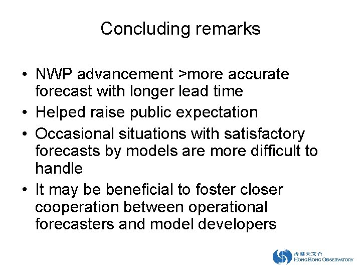 Concluding remarks • NWP advancement >more accurate forecast with longer lead time • Helped
