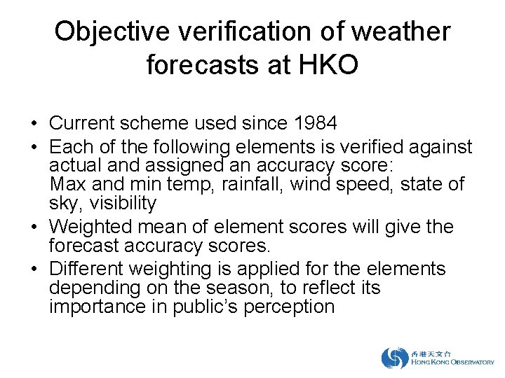 Objective verification of weather forecasts at HKO • Current scheme used since 1984 •