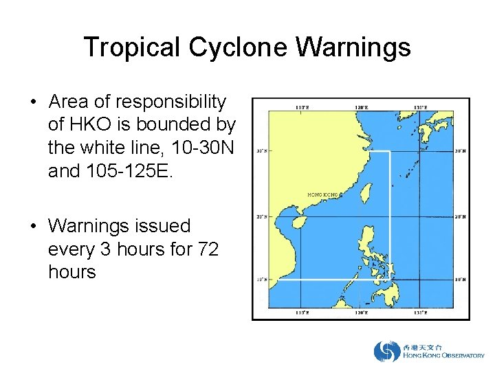 Tropical Cyclone Warnings • Area of responsibility of HKO is bounded by the white