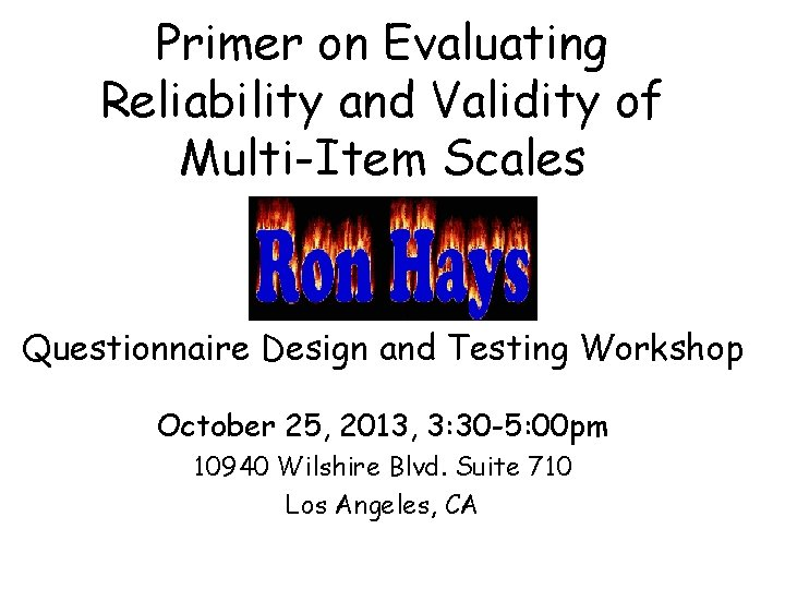 Primer on Evaluating Reliability and Validity of Multi-Item Scales Questionnaire Design and Testing Workshop