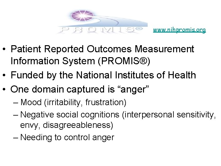 www. nihpromis. org • Patient Reported Outcomes Measurement Information System (PROMIS®) • Funded by