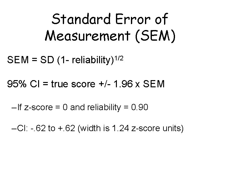 Standard Error of Measurement (SEM) SEM = SD (1 - reliability)1/2 95% CI =