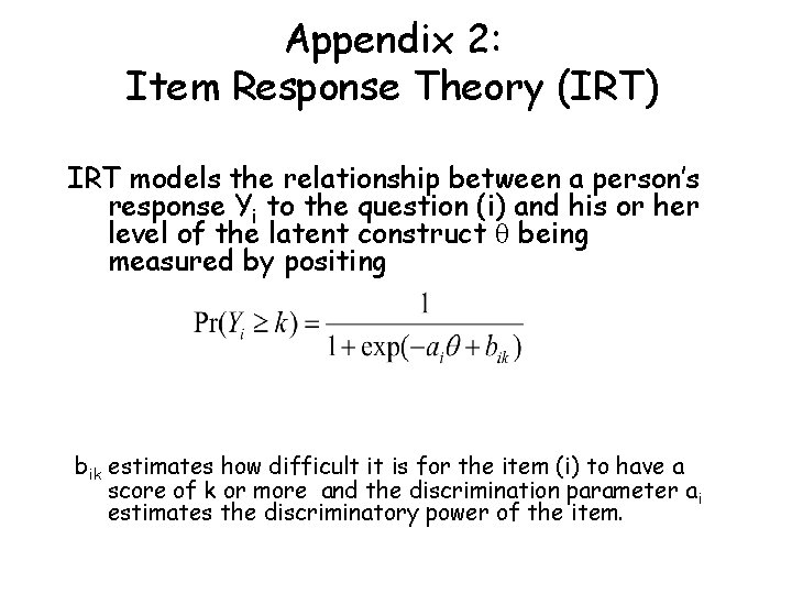 Appendix 2: Item Response Theory (IRT) IRT models the relationship between a person's response