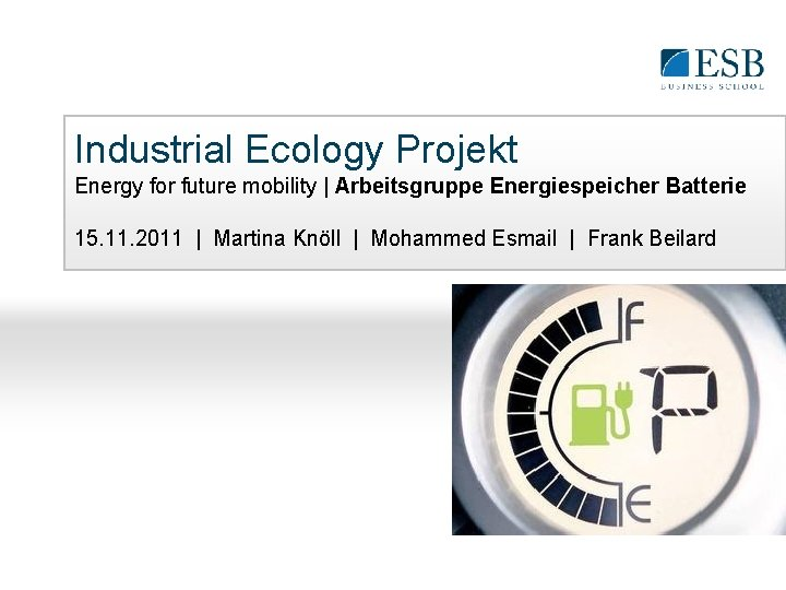 Industrial Ecology Projekt Energy for future mobility | Arbeitsgruppe Energiespeicher Batterie 15. 11. 2011