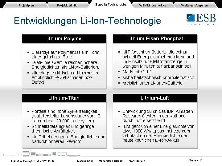 Projektplan Projektdefinition Batterie-Technologie WSK Li-Ionen-Akku Weiteres Vorgehen Entwicklungen Li-Ion-Technologie Lithium-Polymer Elektrolyt auf Polymerbasis in