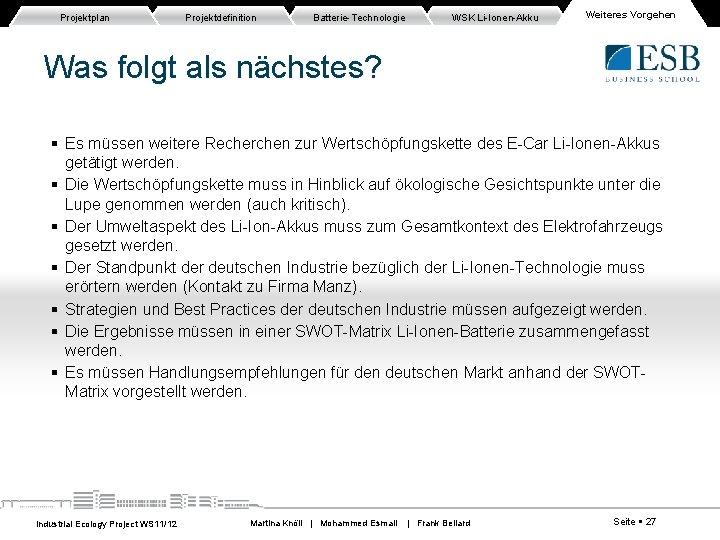 Projektplan Projektdefinition Batterie-Technologie WSK Li-Ionen-Akku Weiteres Vorgehen Was folgt als nächstes? Es müssen weitere