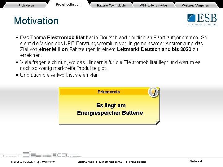 Projektplan Projektdefinition Batterie-Technologie WSK Li-Ionen-Akku Weiteres Vorgehen Motivation Das Thema Elektromobilität hat in Deutschland